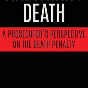"Books: ""Arbitrary Death"" Reveals a Prosecutor's Evolution on Capital Punishment"
