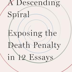 NEW BOOK — Marc Bookman's A Descending Spiral: Exposing the Death Penalty in 12 Essays