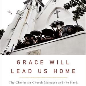 """BOOKS: """"Grace Will Lead Us Home"""" Explores the Aftermath of Charleston Shooting"""