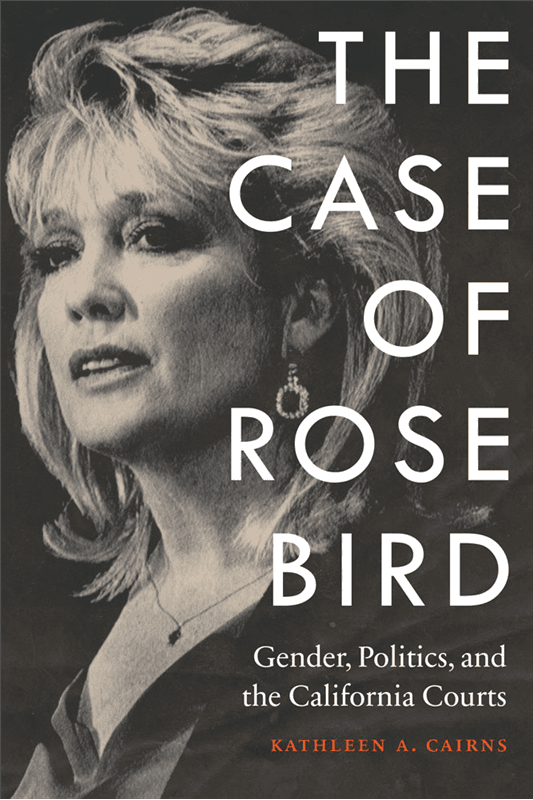 """BOOKS: """"The Case of Rose Bird,"""" and the Continuing Power of Money in Judicial Elections"""