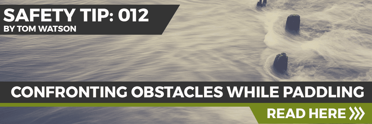 Safety Tip 012 - Confronting Obstacles While Paddling